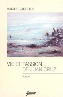 Vie et passion de Juan Cruz - MariusVaucher
