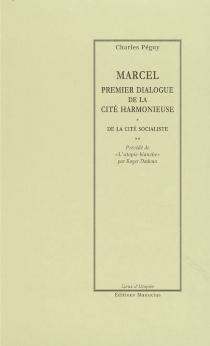 Marcel : premier dialogue de la cité harmonieuse| La cité socialiste| Précédé de L'utopie blanche - CharlesPéguy