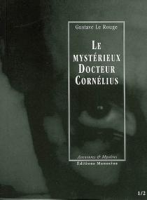 Le mystérieux docteur Cornélius | Volume 1, Episodes 1 et 2 - GustaveLe Rouge