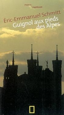 Guignol aux pieds des Alpes - Éric-EmmanuelSchmitt