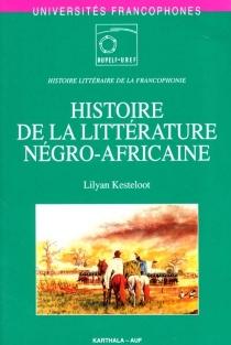 Histoire de la littérature négro-africaine - LilyanKesteloot
