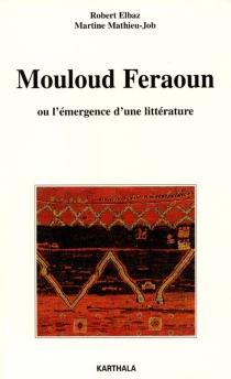Mouloud Feraoun ou L'émergence d'une littérature - RobertElbaz