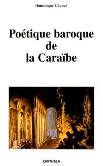 Poétique baroque de la Caraïbe - DominiqueChancé