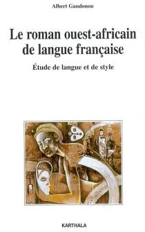 Le roman ouest-africain de langue française : étude de langue et de style - AlbertGandonou
