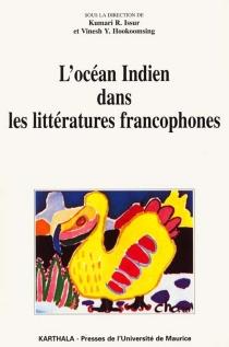L'océan Indien dans les littératures francophones : pays réels, pays rêvés, pays révélés -