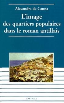 L'image des quartiers populaires dans le roman antillais - Alexandra deCauna