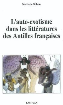 L'auto-exotisme dans les littératures des Antilles françaises - NathalieSchon