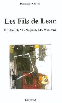 Les fils de Lear : E. Glissant (Martinique), V.S. Naipaul (Trinidad), J.E. Wideman (Etats-Unis) - DominiqueChancé