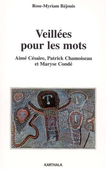 Veillées pour les mots : Aimé Césaire, Patrick Chamoiseau et Maryse Condé - Rose-MyriamRéjouis
