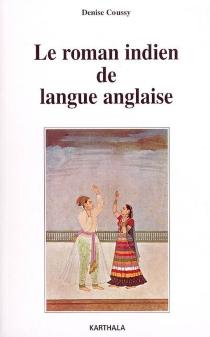 Le roman indien de langue anglaise - DeniseCoussy
