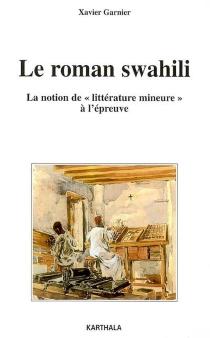 Le roman swahili : la notion de littérature mineure à l'épreuve - XavierGarnier