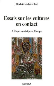 Essais sur les cultures en contact : Afrique, Amériques, Europe - ElisabethMudimbe-Boyi