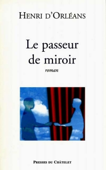 Le passeur de miroir - Henri d'OrléansParis