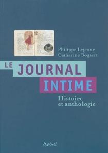Le journal intime : histoire et anthologie - CatherineBogaert