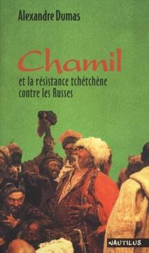 Chamil et la résistance tchétchène contre les Russes - AlexandreDumas