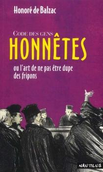 Code des gens honnêtes ou L'art de ne pas être dupe des fripons - Honoré deBalzac