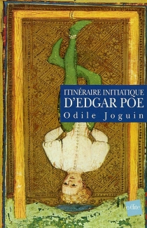 Itinéraire initiatique d'Edgar Poe - Odile Joguin