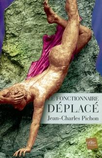Le fonctionnaire déplacé - Jean-CharlesPichon