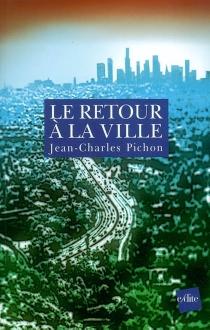 Le retour à la ville : une fable de l'avenir - Jean-CharlesPichon