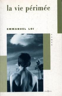 La vie périmée - EmmanuelLoi