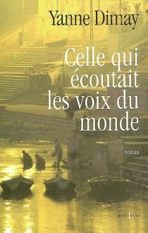 Celle qui écoutait les voix du monde - YanneDimay