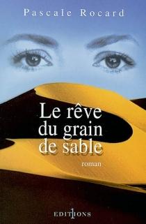 Le rêve du grain de sable - PascaleRocard