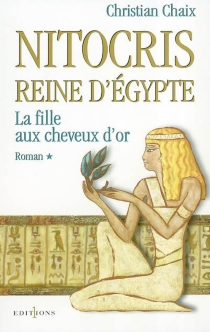 Nitocris, reine d'Egypte - Christian Chaix