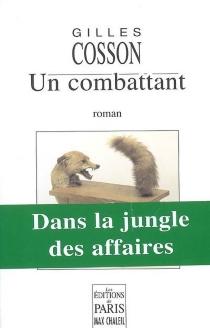 Un combattant : dans la jungle des affaires - GillesCosson