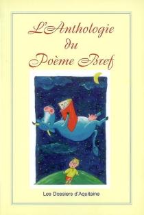 L'anthologie du poème bref -