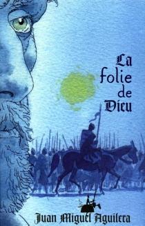La folie de Dieu - Juan MiguelAguilera