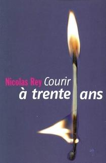 Courir à trente ans - NicolasRey