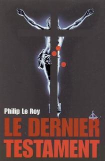 Le dernier testament - PhilipLe Roy
