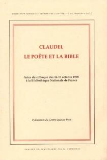 Claudel, Le poëte et la Bible : actes du colloque des 16-17 octobre 1998 à la Bibliothèque nationale de France -