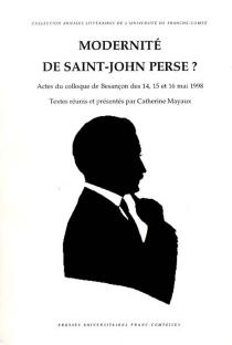 Modernité de Saint-John Perse : colloque de Besançon 14-16 mai 1998 -