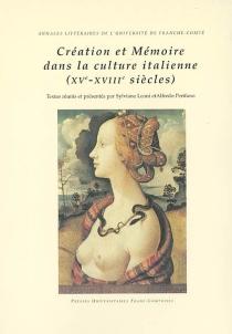 Création et mémoire dans la culture italienne : XVe-XVIIIe siècles -