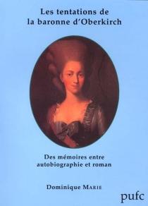 Les tentations de la baronne d'Oberkirch : des mémoires entre autobiographie et roman - DominiqueMarie