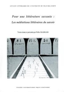 Pour une littérature savante : les médiations littéraires du savoir : actes du colloque interdisciplinaire tenu à Besançon, 4-5 nov. 1999 -