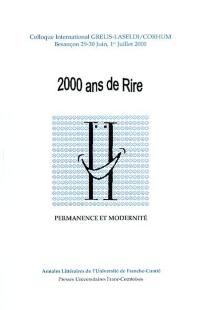 2000 ans de rire : permanence et modernité : colloque international, Besançon, GRELIS-LASELDI ; CORHUM, 29-30 juin, 1er juil. 2000 -