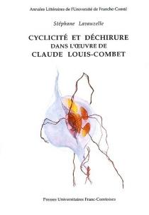 Cyclicité et déchirure dans l'oeuvre de Claude Louis-Combet - StéphaneLavauzelle