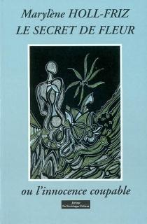 Le secret de Fleur ou L'innocence coupable - MarylèneHoll-Friz