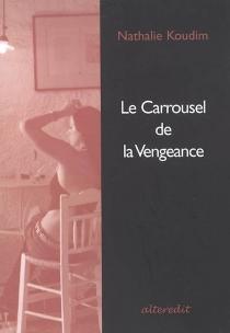 Le carrousel de la vengeance : roman policier - NathalieKoudim