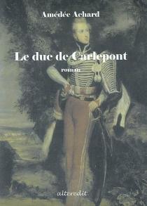 Le duc de Carlepont - AmédéeAchard