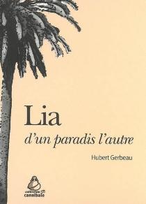 Lia : d'un paradis à l'autre - HubertGerbeau
