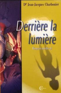 Derrière la lumière - Jean-JacquesCharbonier