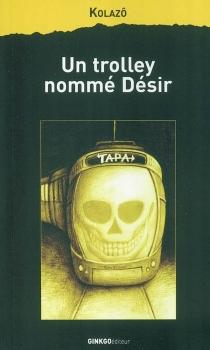 Un trolley nommé désir - Kolazô