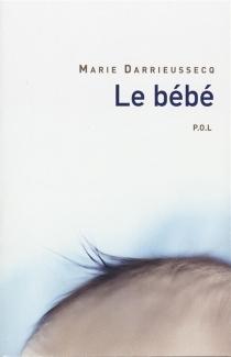 Le bébé - MarieDarrieussecq