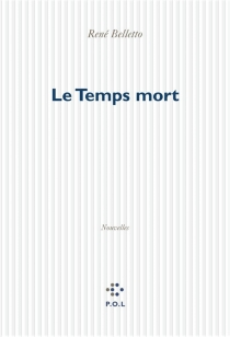 Le temps mort - René Belletto