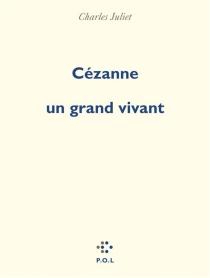 Cézanne, un grand vivant - CharlesJuliet