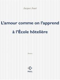 L'amour comme on l'apprend à l'école hôtelière - JacquesJouet