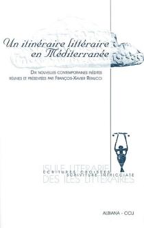 Un itinéraire littéraire en Méditerranée : dix nouvelles littéraires inédites : écritures croisées = scriviture intricciate -